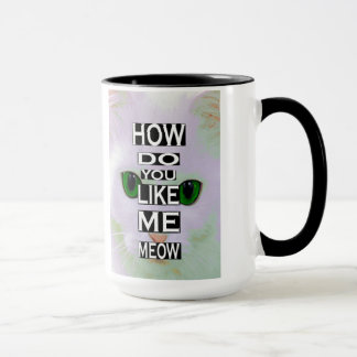 Cat How Do You Like Me Meow Kitty MUG