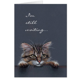 Cat Kitten I m Still Waiting Greeting Card
