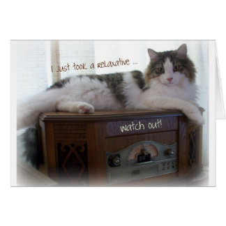 "Cat Relaxing ""I Just Took a Relaxative ... "" Card"