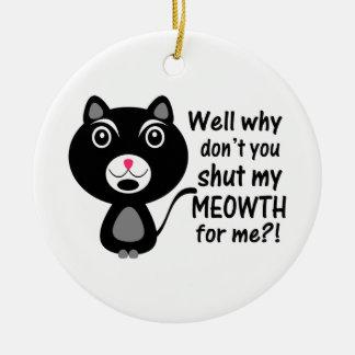 Cat Says Make Me Shut My Meowth Ceramic Ornament