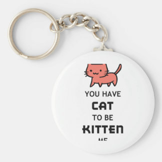 CAT TO BE KITTEN ME KEYCHAINS