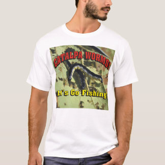 Catalpa Worms! Let's Go Fishing! T-Shirt