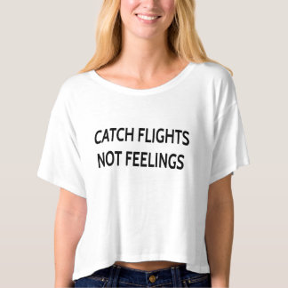 Catch Flights not feeling T-Shirt