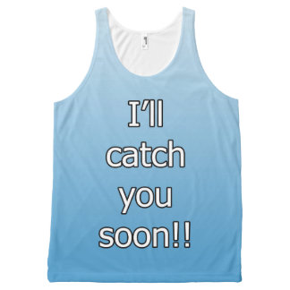 Catch me if your can / I'll catch you soon All-Over Print Singlet