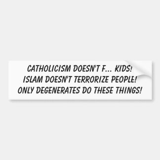 Catholicism doesn't f... kids! bumper sticker
