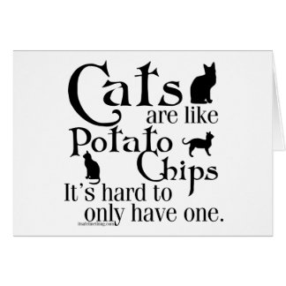 Cats are like potato chips... card