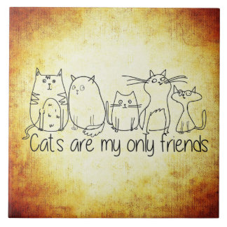 Cats Are My Only Friends Large Square Tile