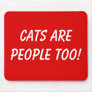 Cats are People too! Mouse Pad