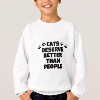 Cats Deserve Better Sweatshirt