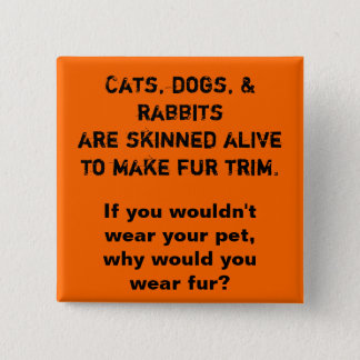 Cats, dogs, & rabbits are skinned alive to make... 15 cm square badge