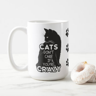 Cats Don't Care if You're Crazy Coffee Mug