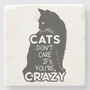 Cats Don't Care if You're Crazy Stone Coaster