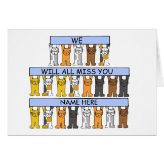 Cats hold banners that say 'we will all miss you'. card