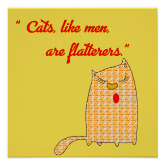 Cats like Men are Flatterers Poster