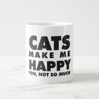 Cats Make Me Happy, You Not So Much Large Coffee Mug