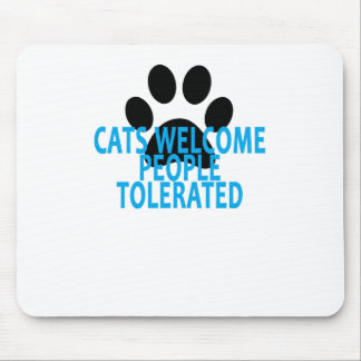 Cats Welcome People Tolerated T-Shirt . Mouse Pad