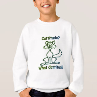 Cattitude? What Cattitude? Sweatshirt
