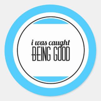 Caught Being Good Classic Round Sticker