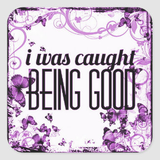 Caught Being Good Square Sticker