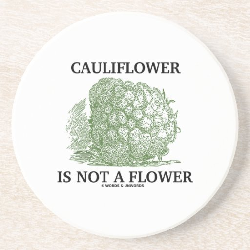 Cauliflower Is Not A Flower (Food For Thought) Beverage Coaster