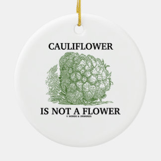 Cauliflower Is Not A Flower (Food For Thought) Ornaments