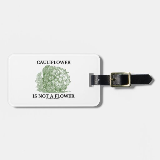 Cauliflower Is Not A Flower (Food For Thought) Bag Tag