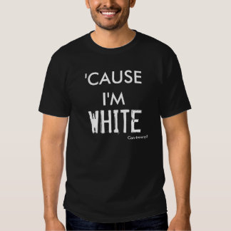 'CAUSE I'M, WHITE, Con-troversy® Tee Shirt