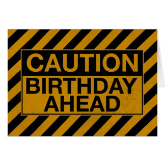 CAUTION: Birthday Ahead Card