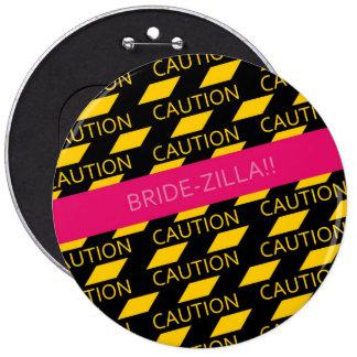 CAUTION  BRIDE-ZILLA!! 6 CM ROUND BADGE