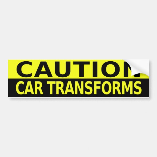 CAUTION CAR TRANSFORMS BUMPER STICKERS