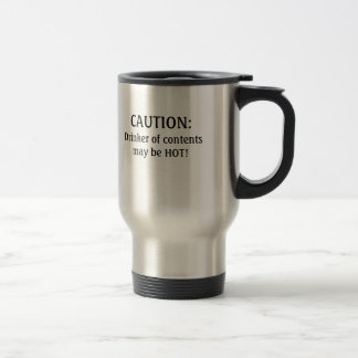 CAUTION: Drinker of contentsmay be HOT! Mug
