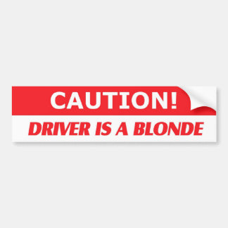 Caution Driver Is A Blonde Bumper Sticker