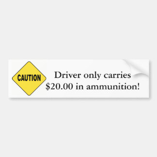 Caution! Driver Only Carries $20 in Ammunition Bumper Sticker