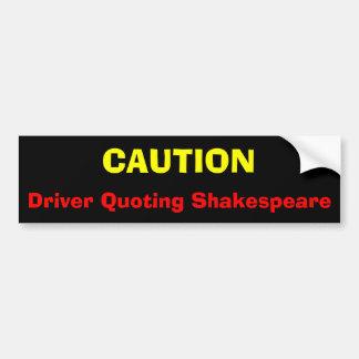 CAUTION, Driver Quoting Shakespeare Bumper Sticker