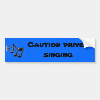 Caution driver singing bumper sticker