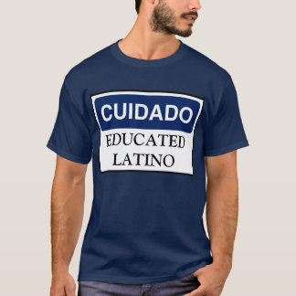 Caution: Educated Latino Shirt