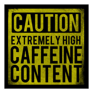 Caution Extremely High Caffeine Content Poster