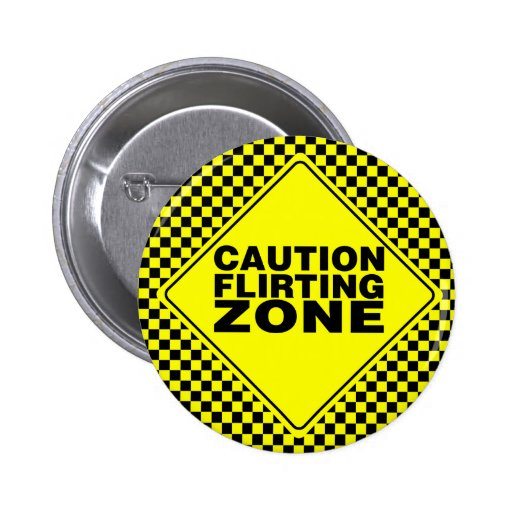 Caution Flirting Zone - Yellow & Black Pinback Buttons