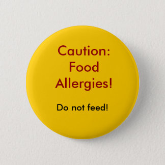 Caution: Food Allergies!, Do not feed! 6 Cm Round Badge