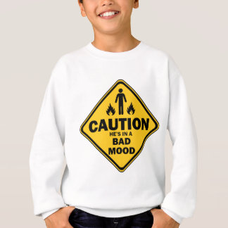 caution he is in a bad mood sweatshirt