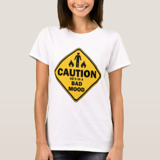 caution he is in a bad mood T-Shirt