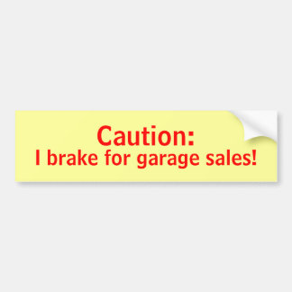 Caution I Brake for Garage Sales Bumper Sticker