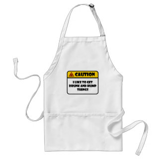 CAUTION - I LIKE TO GET DRUNK AND HUMP THINGS ADULT APRON