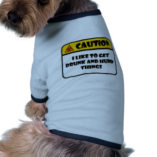 CAUTION - I LIKE TO GET DRUNK AND HUMP THINGS PET T SHIRT