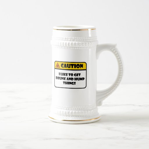 CAUTION - I LIKE TO GET DRUNK AND HUMP THINGS MUGS