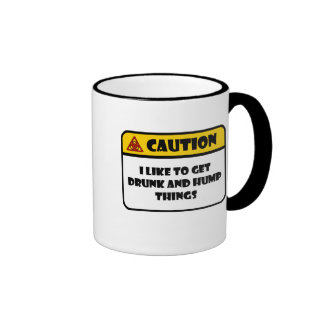CAUTION - I LIKE TO GET DRUNK AND HUMP THINGS MUG