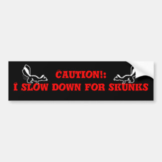 Caution: I Slow Down For Skunks!! Bumper Sticker