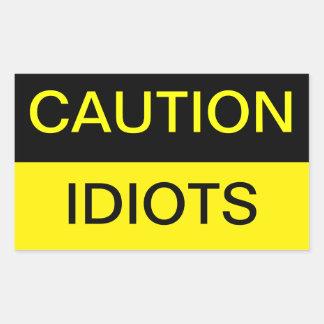 Caution, idiots stickers