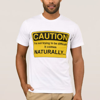 CAUTION Im not trying to be difficult, Funny T-Shirt