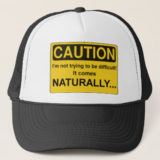 CAUTION I'm not trying to be difficult, Funny Trucker Hat